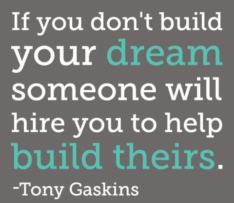 If you don't build your dream