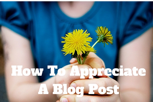 How To Appreciate A Blog Post