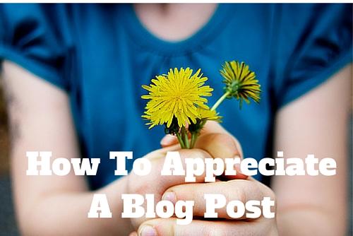 How To Appreciate A Blog Post