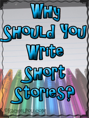 Why should you write short stories?