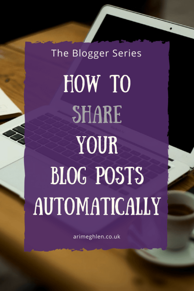 Title Image: The Blogger Series: How to share your blog posts automatically. Image: laptop on a desk