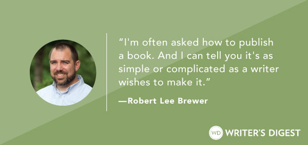 How to Publish a Book  5 Questions to Consider in Getting Your Book  Published – by Robert Lee Brewer - On Writers Digest  I m often asked how  to publish a ... 25a969ecb4