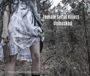 Female Serial Killers — Unmasked – by Sue Coletta…