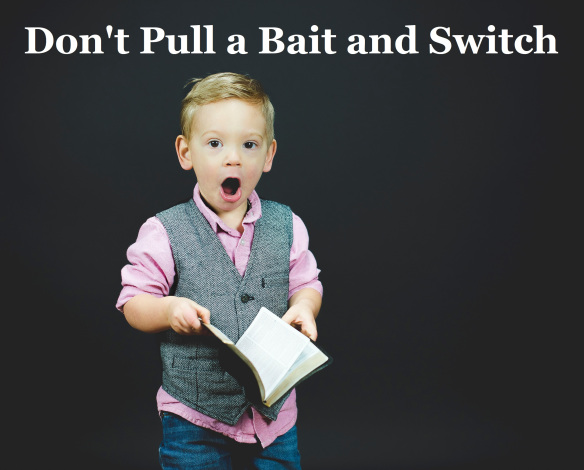 Don't Pull a Bait and Switch