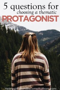 5 Questions for Choosing a Protagonist Who Represents Your Story's Theme – by K.M. Weiland…