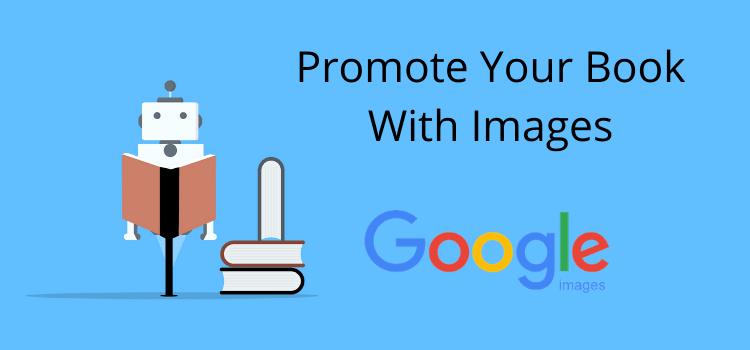 Promote Your Book With Images For Google Image Search – by Derek Haines…